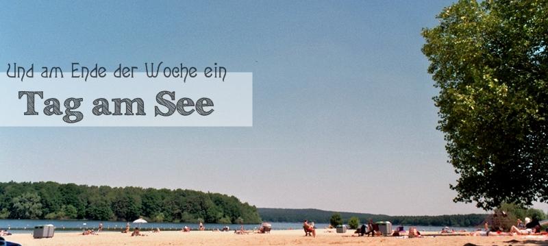 Und am Ende der Woche ein Tag am See
