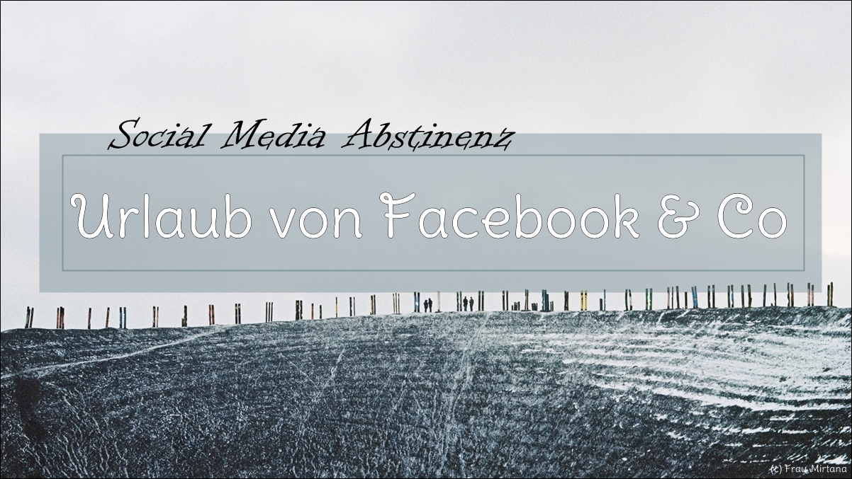 Social Media Abstinenz - Urlaub von Facebook & Co