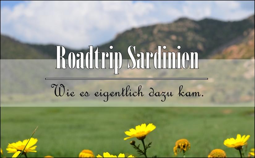 Roadtrip Sardinien: Wie es eigentlich dazu kam.