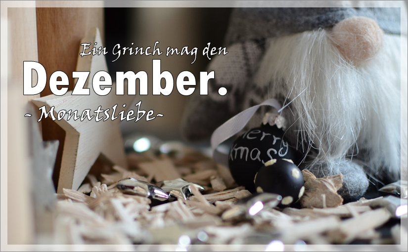 Monatsliebe: Ein Grinch mag den Dezember.