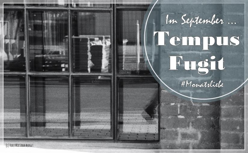 Monatsliebe: Tempus Fugit, da ist es schon September!