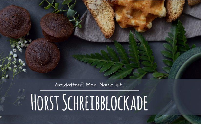 Gestatten? Schreibblockade mein Name. Horst Schreibblockade.